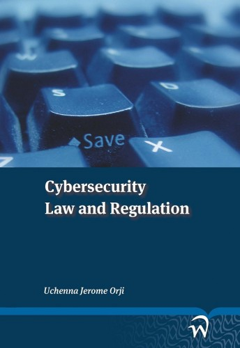Cybersecurity Law and Regulation by Uchenna Jerome Orji